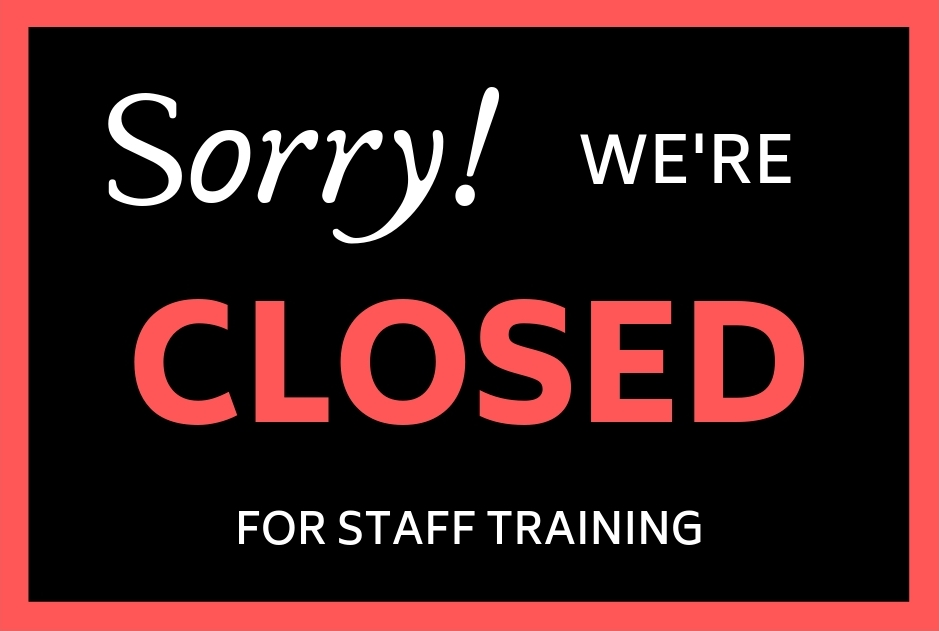 Closed for Staff Training 10-2018
